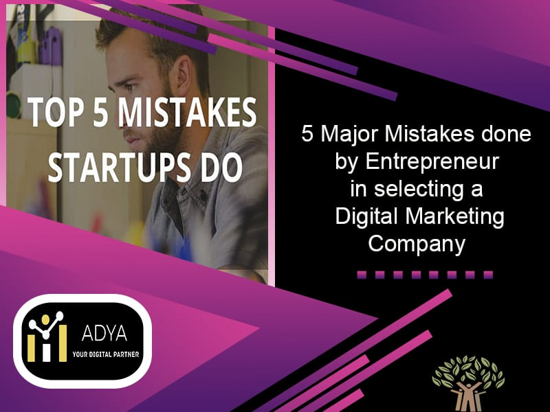The 5 Major Mistakes being done by an Entrepreneur while selecting a Digital Marketing Company