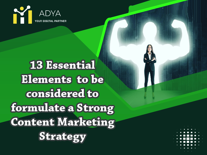 13 Essential Elements to be considered to formulate a Strong Content Marketing Strategy